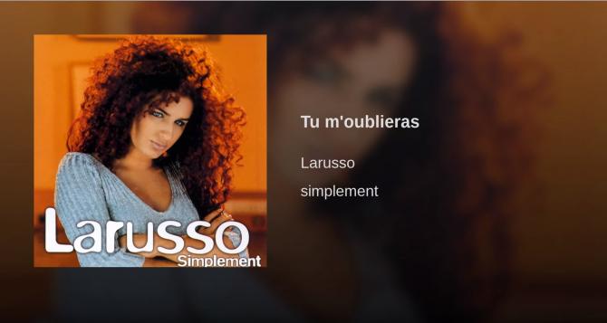 Larusso, elle avait donc simplement raison en chantant «Tu m'oublieras»